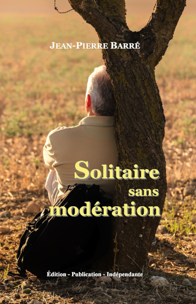 Solitaire sans modération, récit de vie de Jean-Pierre Barré, auteur.