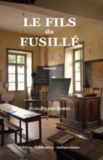 Le fils du fusillé, roman historique de Jean-Pierre Barré