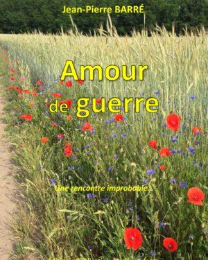 amour de guerre, roman de jean-pierre barré, auteur-conteur