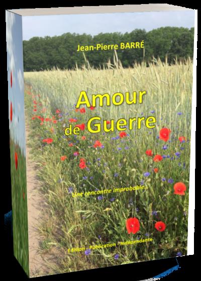 Amour de guerre, roman de jean-pierre barré, auteur