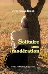 Solitaire sans modération, roman de jean-pierre barré
