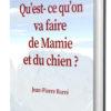 Qu'est-ce qu'on va faire de mamie et du chien ?, récit de vie de Jean-Pierre Barré, auteur
